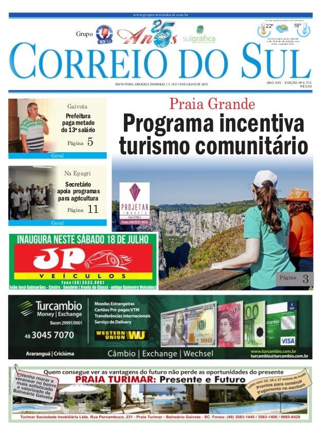 www.grupocorreiodosul.com.br ANO XXV EDIÇÃO Nº 4.713 SEXTA-FEIRA, SÁBADO E DOMINGO, 17, 18 E 19 DE JULHO DE 2015 R$ 2,00 G...