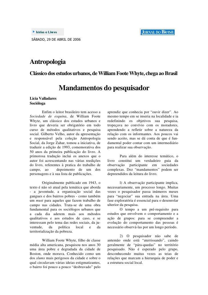 SÁBADO, 29 DE ABRIL DE 2006     Antropologia Clássico dos estudos urbanos, de William Foote Whyte, chega ao Brasil        ...
