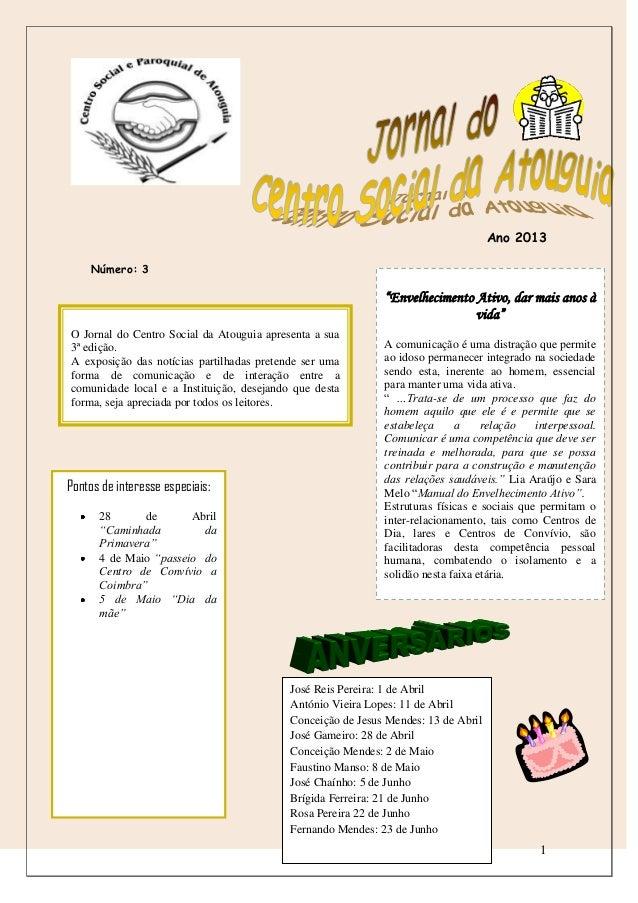 1 O Jornal do Centro Social da Atouguia apresenta a sua 3ª edição. A exposição das notícias partilhadas pretende ser uma f...