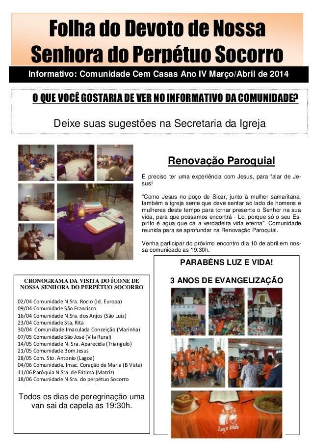 aroquial Folha do Devoto de Nossa Senhora do Perpétuo Socorro Informativo: Comunidade Cem Casas Ano IV Março/Abril de 2014...