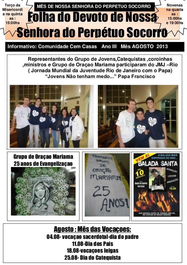 Folha do Devoto de Nossa Senhora do Perpétuo Socorro Informativo: Comunidade Cem Casas Ano III Mês AGOSTO 2013 Novenas na ...