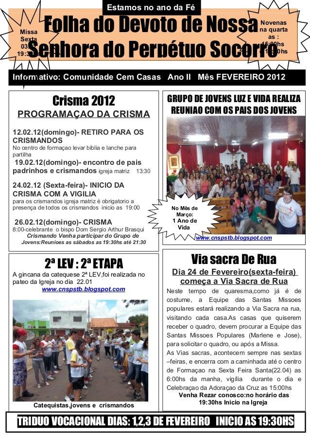Folha do Devoto de Nossa Senhora do Perpétuo Socorro Informativo: Comunidade Cem Casas Ano II Mês FEVEREIRO 2012 Crisma 20...