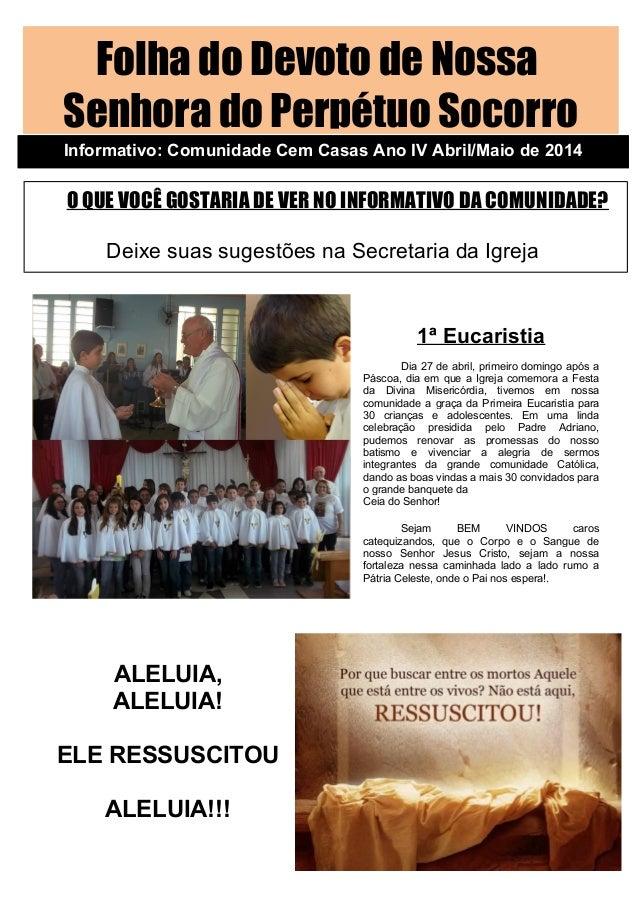 Folha do Devoto de Nossa Senhora do Perpétuo Socorro Informativo: Comunidade Cem Casas Ano IV Abril/Maio de 2014 O QUE VOC...