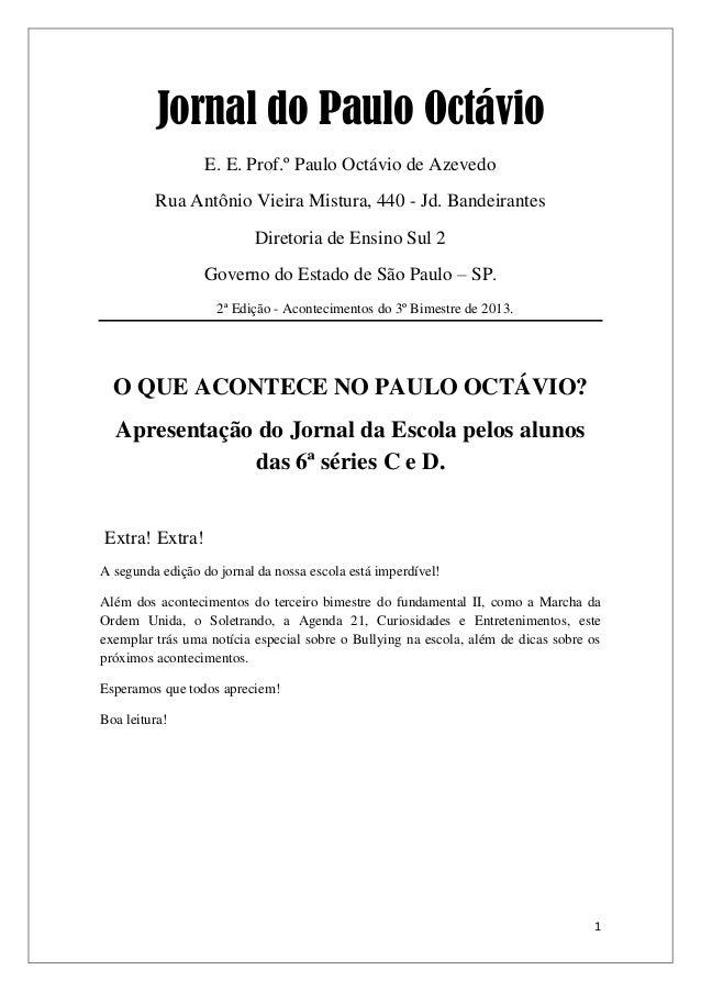 1 Jornal do Paulo Octávio E. E. Prof.º Paulo Octávio de Azevedo Rua Antônio Vieira Mistura, 440 - Jd. Bandeirantes Diretor...