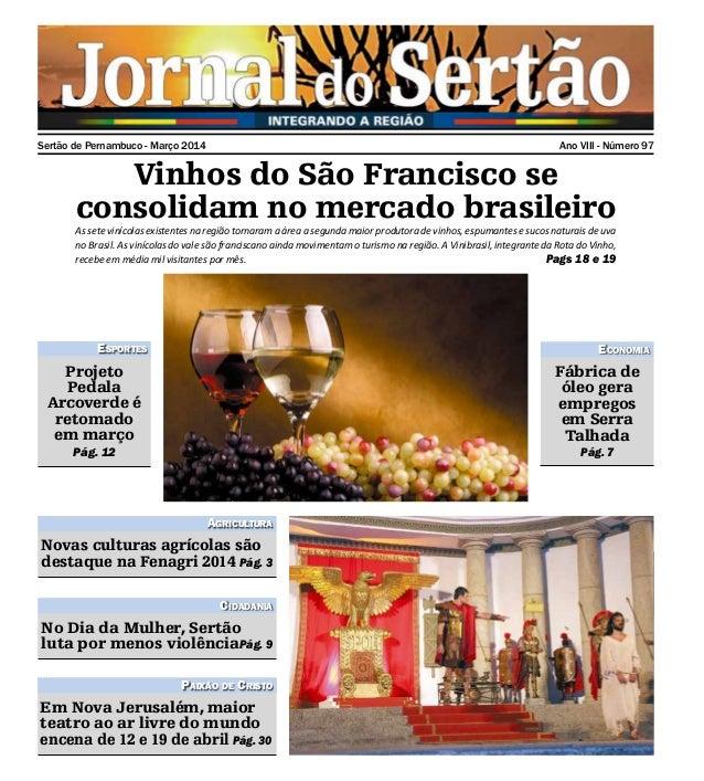 Sertão de Pernambuco - Março 2014 Ano VIII - Número 97 Vinhos do São Francisco se consolidam no mercado brasileiro As sete...