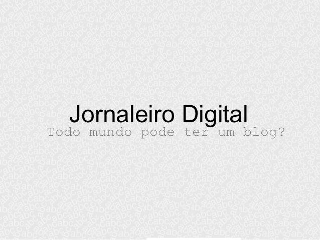 Jornaleiro DigitalTodo mundo pode ter um blog?