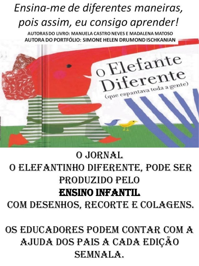 O JORNALO ELEFANTINHO DIFERENTE, PODE SERPRODUZIDO PELOENSINO INFANTILCOM DESENHOS, RECORTE E COLAGENS.OS EDUCADORES PODEM...