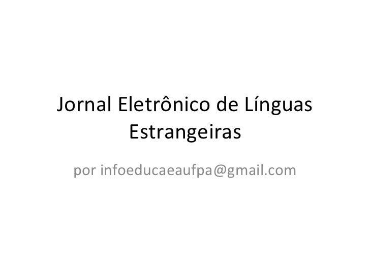 Jornal Eletrônico de Línguas        Estrangeiras por infoeducaeaufpa@gmail.com