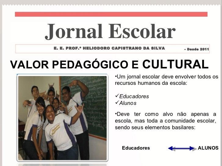 VALOR PEDAGÓGICO E  CULTURAL <ul><li>Um jornal escolar deve envolver todos os recursos humanos da escola: </li></ul><ul><l...