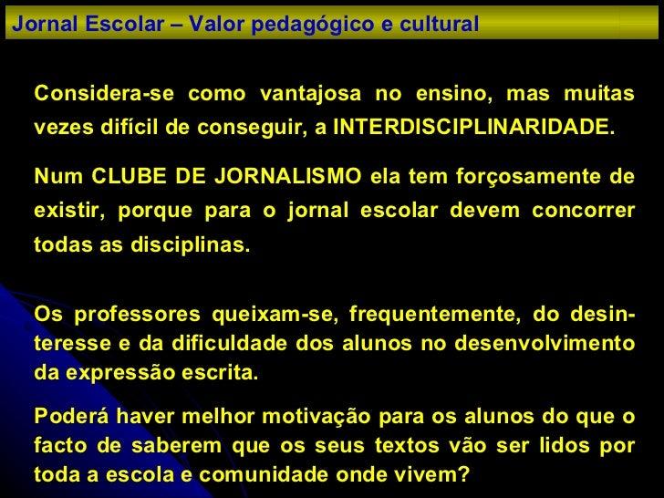 Considera-se como vantajosa no ensino, mas muitas vezes difícil de conseguir, a INTERDISCIPLINARIDADE. Num CLUBE DE JORNAL...