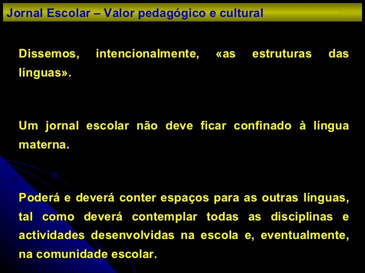 Dissemos, intencionalmente, «as estruturas das línguas». Um jornal escolar não deve ficar confinado à língua materna. Pode...