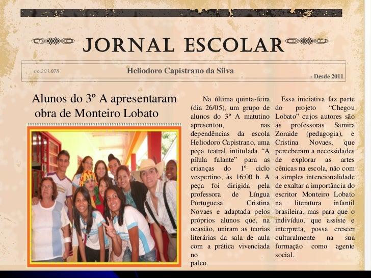 Na última quinta-feira (dia 26/05), um grupo de alunos do 3º A matutino apresentou, nas dependências da escola Heliodoro C...