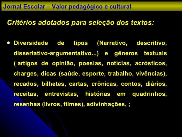 <ul><li>Critérios adotados para seleção dos textos: </li></ul><ul><li>Diversidade de tipos (Narrativo, descritivo, dissert...