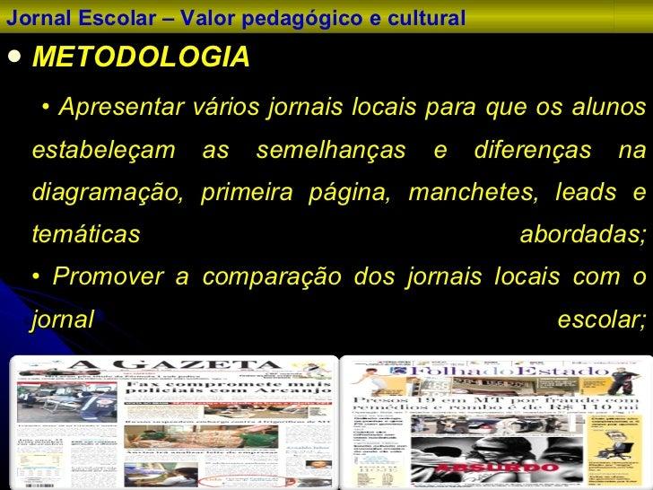 <ul><li>METODOLOGIA </li></ul><ul><li>•  Apresentar vários jornais locais para que os alunos estabeleçam as semelhanças e ...