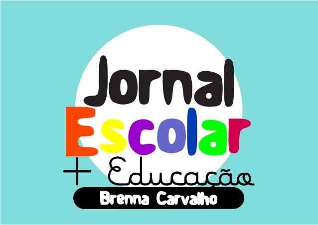 Jornal  Escolar  + Brenna Carvalho  + Educação