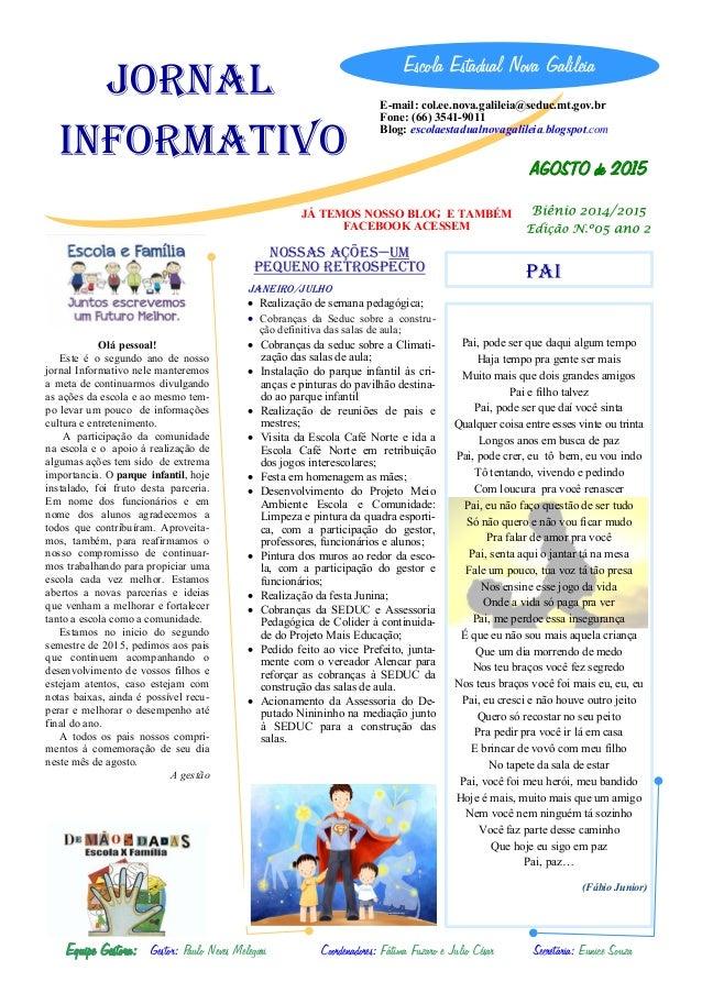 Olá pessoal! Este é o segundo ano de nosso jornal Informativo nele manteremos a meta de continuarmos divulgando as ações d...
