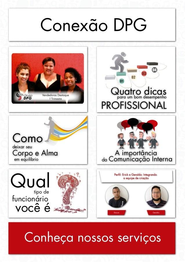 Conexão DPG Quatro dicaspara um bom desempenho PROFISSIONAL A importância da Comunicação Interna Como deixar seu Corpo e A...