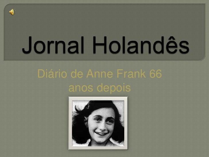 Jornal Holandês<br />Diário de Anne Frank 66 anos depois<br />