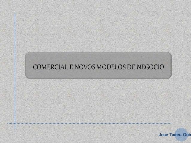 COMERCIAL E NOVOS MODELOS DE NEGÓCIO José Tadeu Gob