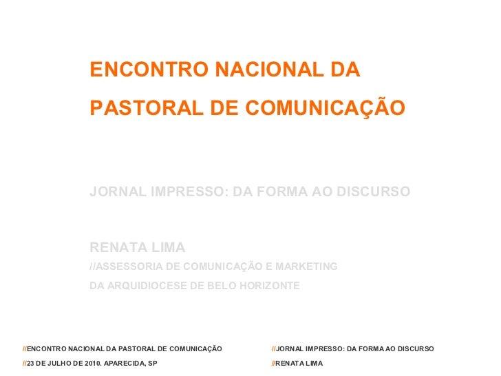 ENCONTRO NACIONAL DA                 PASTORAL DE COMUNICAÇÃO                 JORNAL IMPRESSO: DA FORMA AO DISCURSO        ...