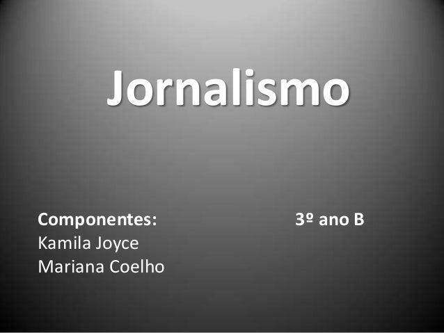 JornalismoComponentes: 3º ano BKamila JoyceMariana Coelho