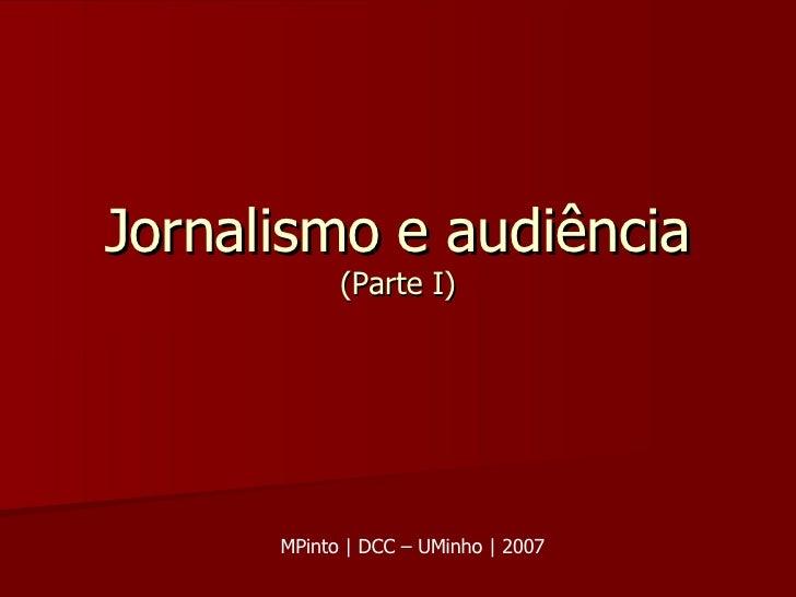 Jornalismo e audiência (Parte I) MPinto | DCC – UMinho | 2007