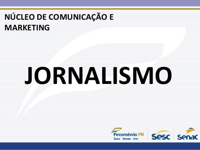 NÚCLEO DE COMUNICAÇÃO E MARKETING JORNALISMO