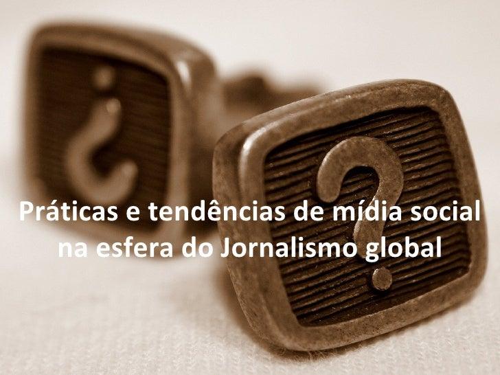Práticas e tendências de mídia social   na esfera do Jornalismo global