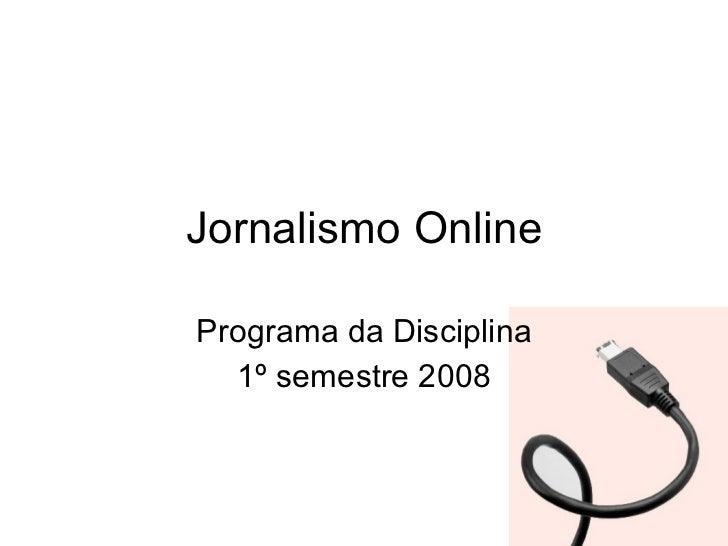 Jornalismo Online Programa da Disciplina 1º semestre 2008