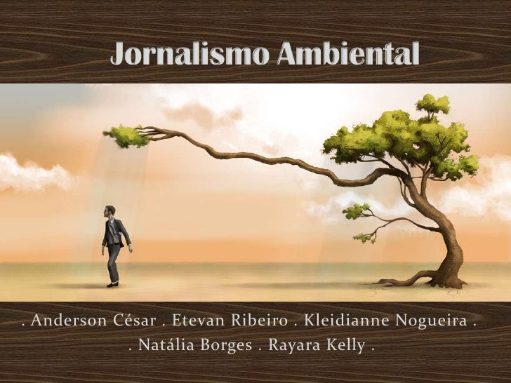 JornalismoAmbiental<br />. Anderson César . Etevan Ribeiro . Kleidianne Nogueira .  <br /> . Natália Borges . Rayara Kelly...
