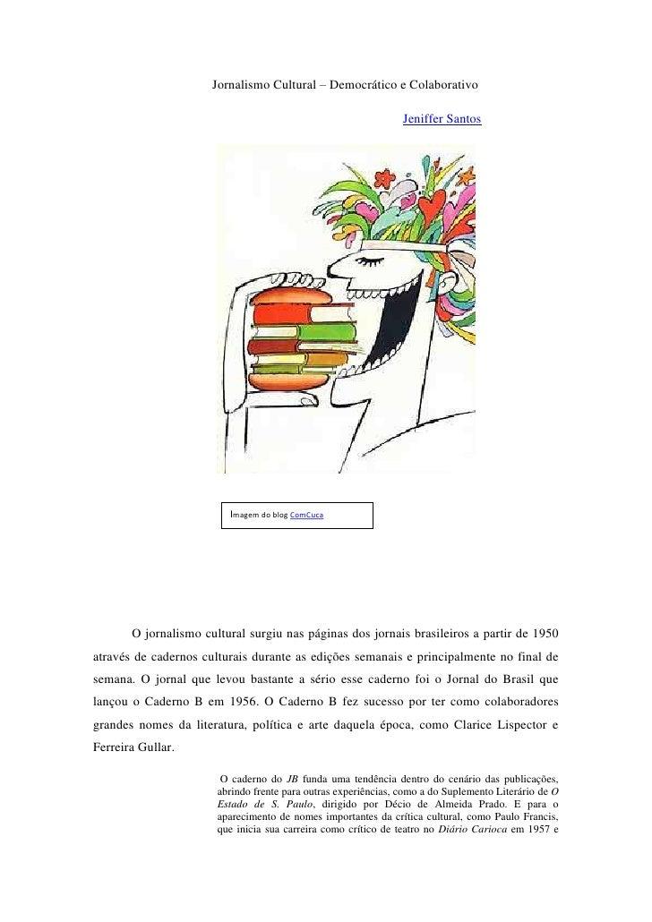 Jornalismo Cultural – Democrático e Colaborativo<br />Jeniffer Santos<br />Imagem do blog ComCuca<br />O jornalismo cultur...
