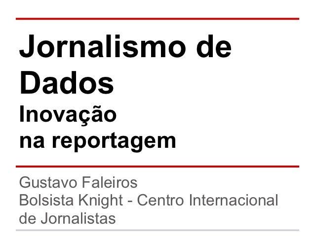 Jornalismo deDadosInovaçãona reportagemGustavo FaleirosBolsista Knight - Centro Internacionalde Jornalistas