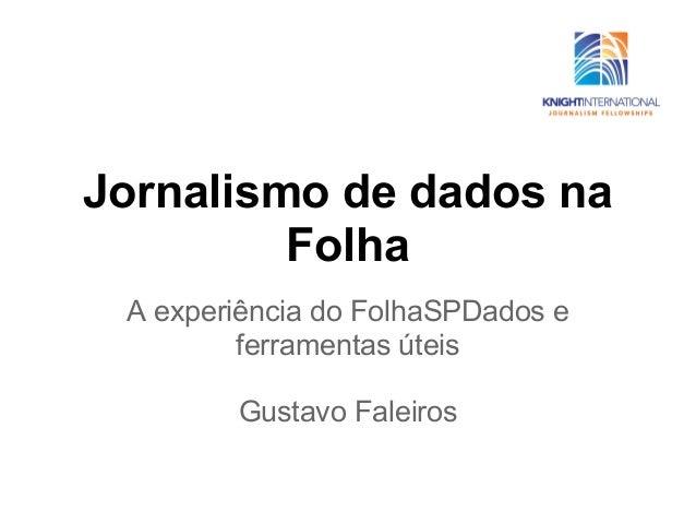 Jornalismo de dados na         Folha A experiência do FolhaSPDados e         ferramentas úteis        Gustavo Faleiros