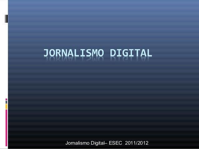 Jornalismo Digital– ESEC 2011/2012