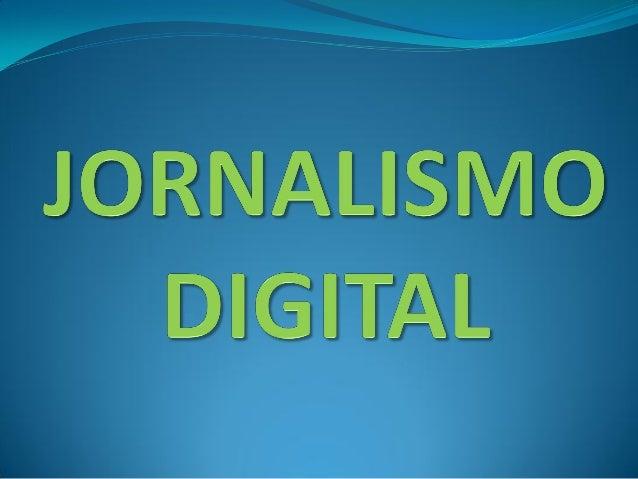 O jornalismo digital não pode ser definidoapenas como o trabalho de produzir ou colocarreportagens na Internet. É preciso ...