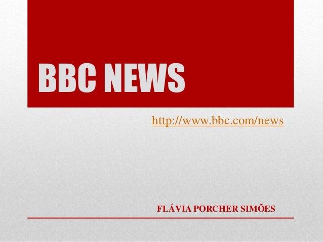 BBC NEWS http://www.bbc.com/news FLÁVIA PORCHER SIMÕES