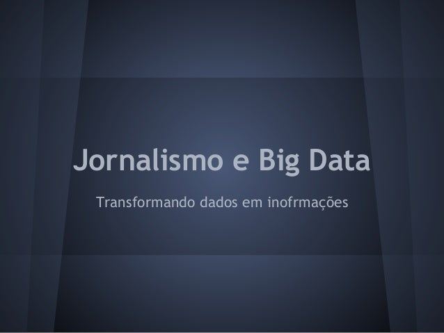 Jornalismo e Big Data Transformando dados em inofrmações