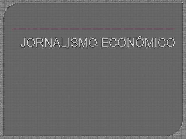 """ Para  Quintão,  O jornalismo econômico pode ser definido a partir da ideia de """"difusão dos fatos e temas relacionados co..."""