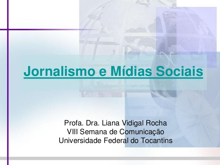 Jornalismo e Mídias Sociais      Profa. Dra. Liana Vidigal Rocha       VIII Semana de Comunicação     Universidade Federal...