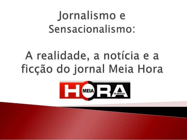 Pesquisa qualitativa das sete capas do jornal Meia Hora, adquiridas entre os dias 18 e 24 de agosto de 2014.