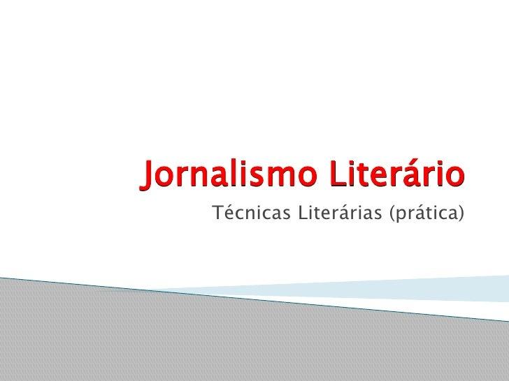 Jornalismo Literário    Técnicas Literárias (prática)
