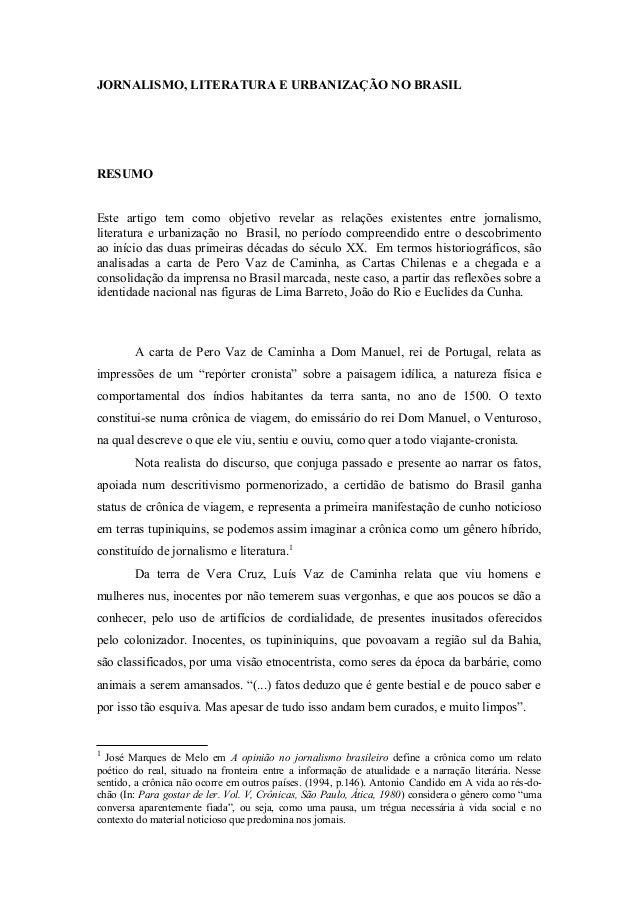 JORNALISMO, LITERATURA E URBANIZAÇÃO NO BRASIL RESUMO Este artigo tem como objetivo revelar as relações existentes entre j...
