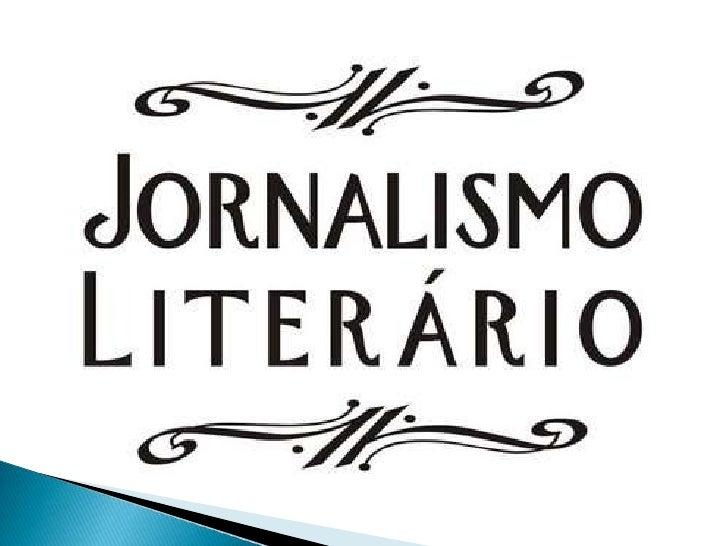    O jornalismo Literário não ignora o que aprendeu    no diário, ele cria novas estratégias.   A apuração rigorosa cont...