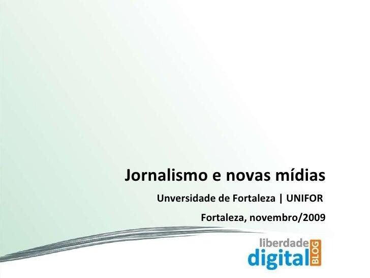 Jornalismo e novas mídias Unversidade de Fortaleza   UNIFOR  Fortaleza, novembro/2009