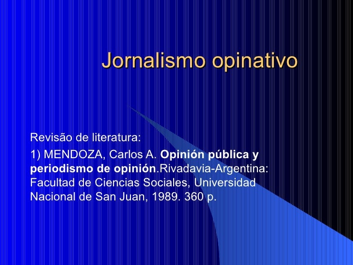 Jornalismo opinativo Revisão de literatura: 1) MENDOZA, Carlos A.  Opinión pública y periodismo de opinión .Rivadavia-Arge...