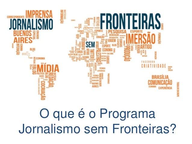 O que é o Programa Jornalismo sem Fronteiras?