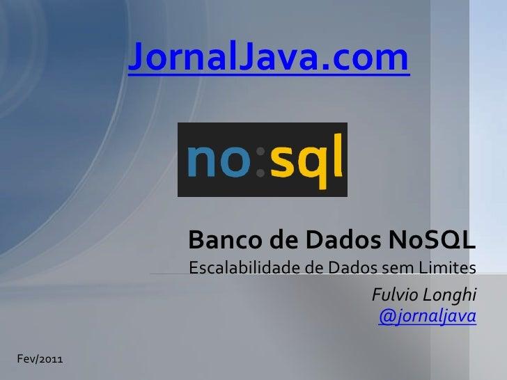 Fulvio Longhi<br />@jornaljava<br />Banco de Dados NoSQL  Escalabilidade de Dados sem Limites<br />JornalJava.com<br />Fev...
