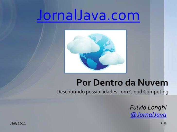 JornalJava.com<br />Por Dentro da Nuvem Descobrindo possibilidades com Cloud Computing<br />Fulvio Longhi<br />@JornalJava...