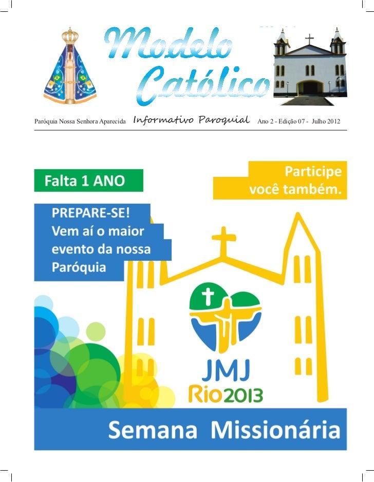 http://paroquiamodelo.blogspot.comParóquia Nossa Senhora Aparecida   Informativo Paroquial   Ano 2 - Edição 07 - Julho 2012