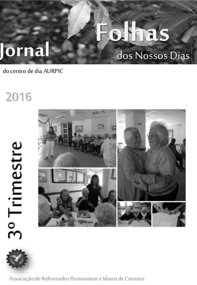 FolhasJornal Associaçãode ReformadosPensionistaseIdososdeCorroios dos Nossos Dias 3ºTrimestre 2016 do centro de dia AURPIC